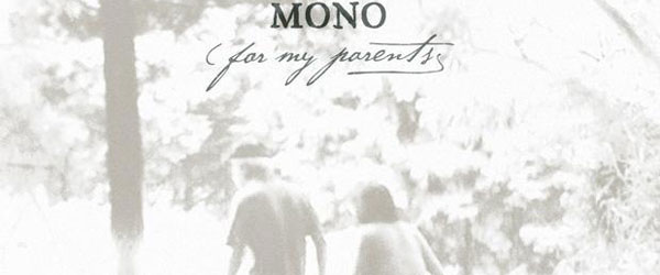 "Mono | ""For my Parents"""
