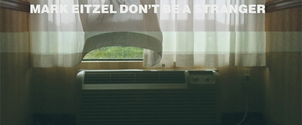 "Mark Eitzel | ""Don't Be a Stranger"""