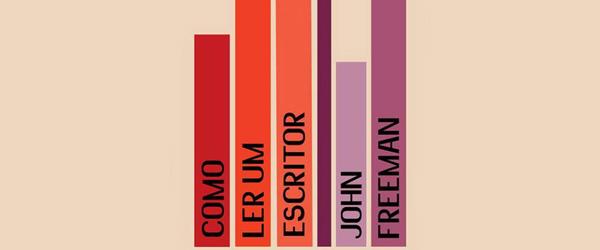 """Como Ler Um Escritor"" | John Freeman"