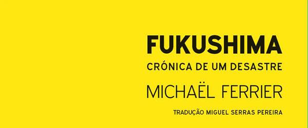 """Fukushima – Crónica de um Desastre""   Michäel Ferrier"