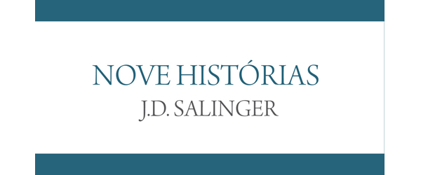 """Nove histórias""   J.D. Salinger"