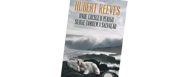 «Onde Cresce o Perigo Surge Também a Salvação» | Hubert Reeves