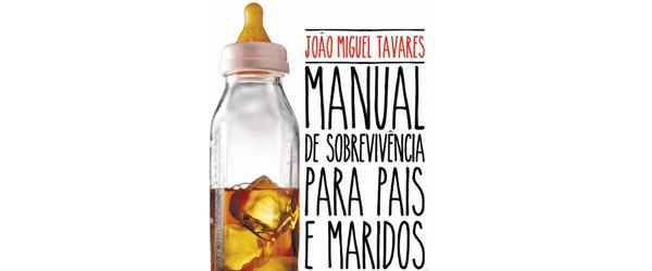 """""""Manual de sobrevivência para pais e maridos""""   João Miguel Tavares"""