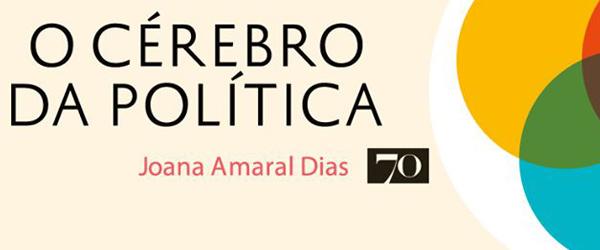 """O Cérebro da Política""   Joana Amaral Dias"