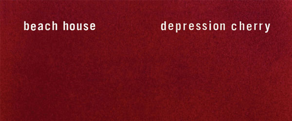 "Beach House | ""Depression Cherry"""