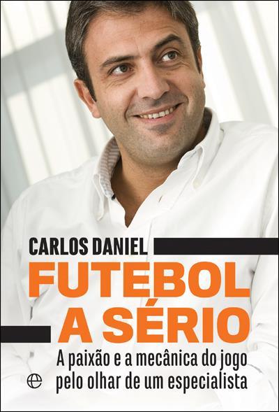 """""""Futebol a Sério"""", de Carlos Daniel - A Esfera dos Livros"""
