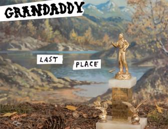 "GRANDADDY | ""LAST PLACE"""