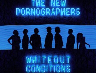 "THE NEW PORNOGRAPHERS | ""WHITEOUT CONDITIONS"""